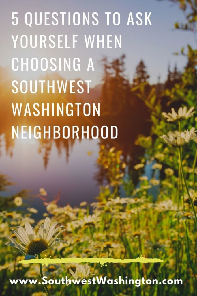 5 Questions to Ask Yourself When Choosing a Southwest Washington Neighborhood