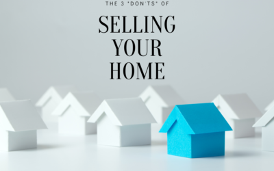 """The 3 """"Don'ts"""" of Selling Your Home"""