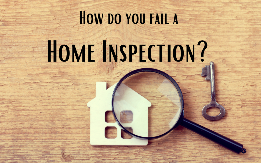 What Causes You to Fail a Home Inspection?